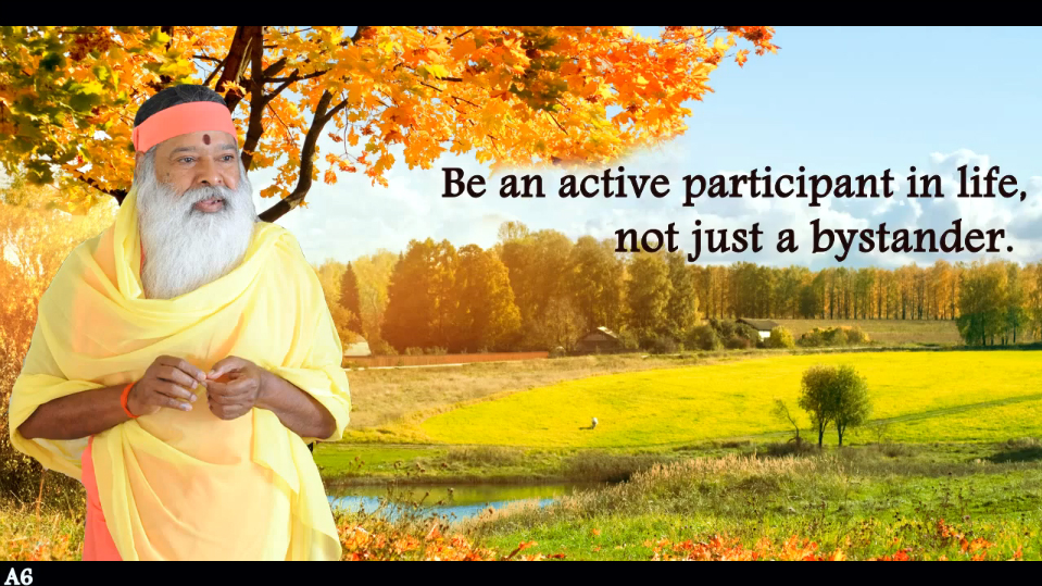 Be an active participant in life